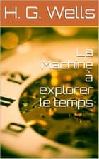 La Machine à explorer le temps eBook by H. G. Wells
