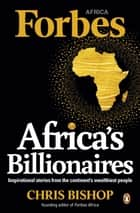 Africa's Billionaires - Inspirational stories from the continent's wealthiest people ebook by