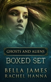 Ghosts And Aliens Trilogy Boxed Set - Ghosts And Aliens ebook by Bella James,Rachel Hanna