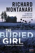 The Buried Girl - A Novel of Suspense eBook by Richard Montanari