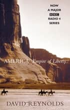 America, Empire of Liberty - A New History ebook by DR David Reynolds