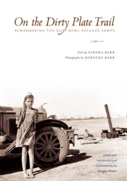 On the Dirty Plate Trail - Remembering the Dust Bowl Refugee Camps ebook by Sanora Babb,Dorothy Babb,Douglas  Wixson