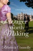 A Wager Worth Making ebook by Rebecca Connolly