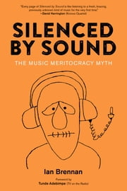 Silenced By Sound - The Music Meritocracy Myth eBook by Ian Brennan, Tunde Adebimpe