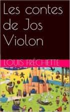 Les contes de Jos Violon ebook by Louis Fréchette