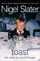 Toast: The Story of a Boy's Hunger ebook by Nigel Slater
