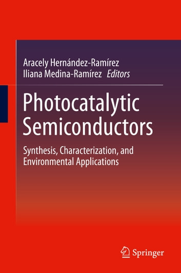 Photocatalytic Semiconductors - Synthesis, Characterization, and Environmental Applications ebook by