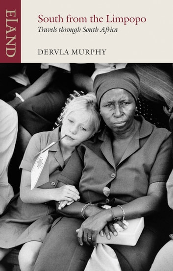 South from Limpopo - Travels through South Africa ebook by Dervla Murphy