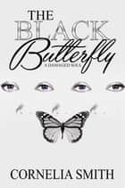 The Black Butterfly - A Damaged Soul ebook by Cornelia Smith