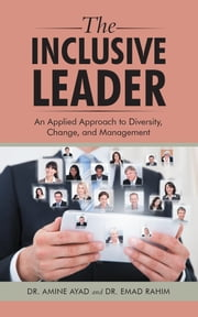 The Inclusive Leader - An Applied Approach to Diversity, Change, and Management ebook by Dr. Amine Ayad