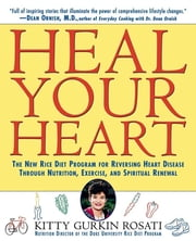 Heal Your Heart - The New Rice Diet Program for Reversing Heart Disease Through Nutrition, Exercise, and Spiritual Renewal ebook by Kitty Gurkin Rosati