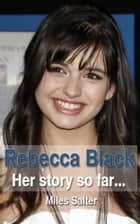 Rebecca Black: Her Story So Far ebook by Miles Salter