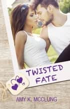 Twisted Fate - The Southern Devotion, #4 ebook by Amy K. McClung