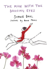 The Man With the Dancing Eyes ebook by Sophie Dahl,Annie Morris
