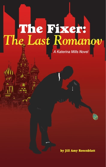 The Fixer: The Last Romanov ebook by Jill Amy Rosenblatt