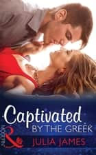 Captivated by the Greek (Mills & Boon Modern) ebook by Julia James