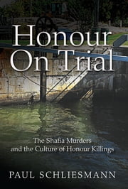 Honour on Trial - The Shafia Murders and the Culture of Honour Killings ebook by Mr Paul Schliesmann