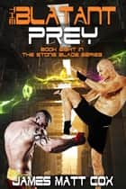 The Blatant Prey ebook by James Matt Cox
