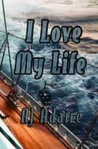 I Love My Life ebook by AJ Adaire