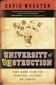 University of Destruction - Your Game Plan for Spiritual Victory on Campus ebook by David Wheaton