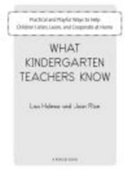 What Kindergarten Teachers Know - Practical and Playful Ways for Parents to Help Children Listen, Learn, and Coope rate at Home ebook by Lisa Holewa,Joan Rice