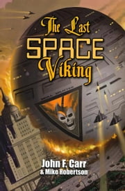 The Last Space Viking ebook by John F. Carr,Mike Robertson