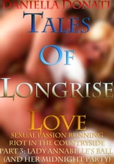 Tales of Longrise Love Part 3: Lady Annabelle's Ball (and her midnight party...) ebook by Daniella Donati