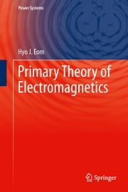 Primary Theory of Electromagnetics ebook by Hyo J. Eom