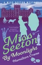 Miss Seeton by Moonlight ebook by Hamilton Crane, Heron Carvic