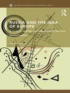 Russia and the Idea of Europe - A Study in Identity and International Relations ebook by Iver B. Neumann