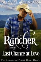The Rancher takes his Last Chance at Love ebook by Shanae Johnson