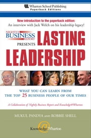 Nightly Business Report Presents Lasting Leadership: What You Can Learn from the Top 25 Business People of our Times ebook by Pandya, Mukul
