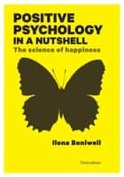 Positive Psychology In A Nutshell: The Science Of Happiness ekitaplar by Ilona Boniwell