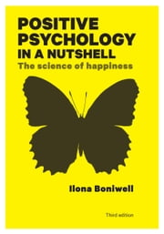 Positive Psychology In A Nutshell: The Science Of Happiness ebook by Ilona Boniwell