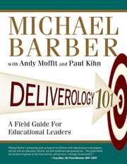 Deliverology 101 - A Field Guide For Educational Leaders ebook by Sir Michael Barber,Andy Moffit,Paul Kihn