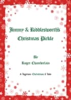 Jimmy & Riddlesworths Christmas Pickle ebook by Roger Chamberlain