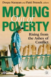 Moving Out of Poverty Volume 4: Rising from the Ashes of Conflict ebook by Narayan, Deepa