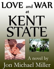 Love and War at Kent State ebook by Jon Michael Miller