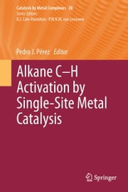 Alkane C-H Activation by Single-Site Metal Catalysis ebook by Pedro J. Pérez