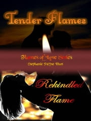 Tender Flames & Rekindled Flame ebook by Stephanie Payne Hurt