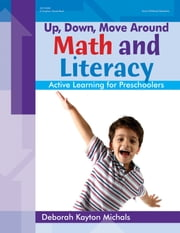 Up, Down, Move Around -- Math and Literacy - Active Learning for Preschoolers ebook by Deborah Kayton Michals