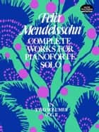 Complete Works for Pianoforte Solo, Vol. II ebook by Felix Mendelssohn