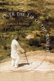 Over the Lip of the World: Among the Storytellers of Madagascar ebook by McElroy, Colleen J.