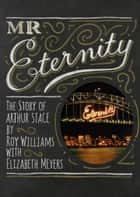Mr Eternity - The Story of Arthur Stace ebook by Roy Williams, Elizabeth Meyers