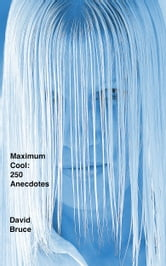 Maximum Cool: 250 Anecdotes ebook by David Bruce