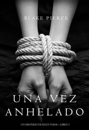 Una Vez Anhelado (Un Misterio de Riley Paige—Libro #3) ebook by Blake Pierce