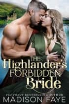 The Highlander's Forbidden Bride ebook by Madison Faye