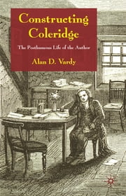 Constructing Coleridge - The Posthumous Life of the Author ebook by Alan D. Vardy
