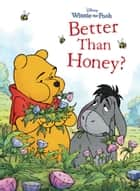 Winnie the Pooh: Better Than Honey? ebook by Disney Books
