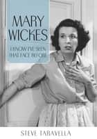 Mary Wickes - I Know I've Seen That Face Before ebook by Steve Taravella